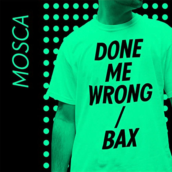 Mosca ‎– Done Me Wrong / Bax